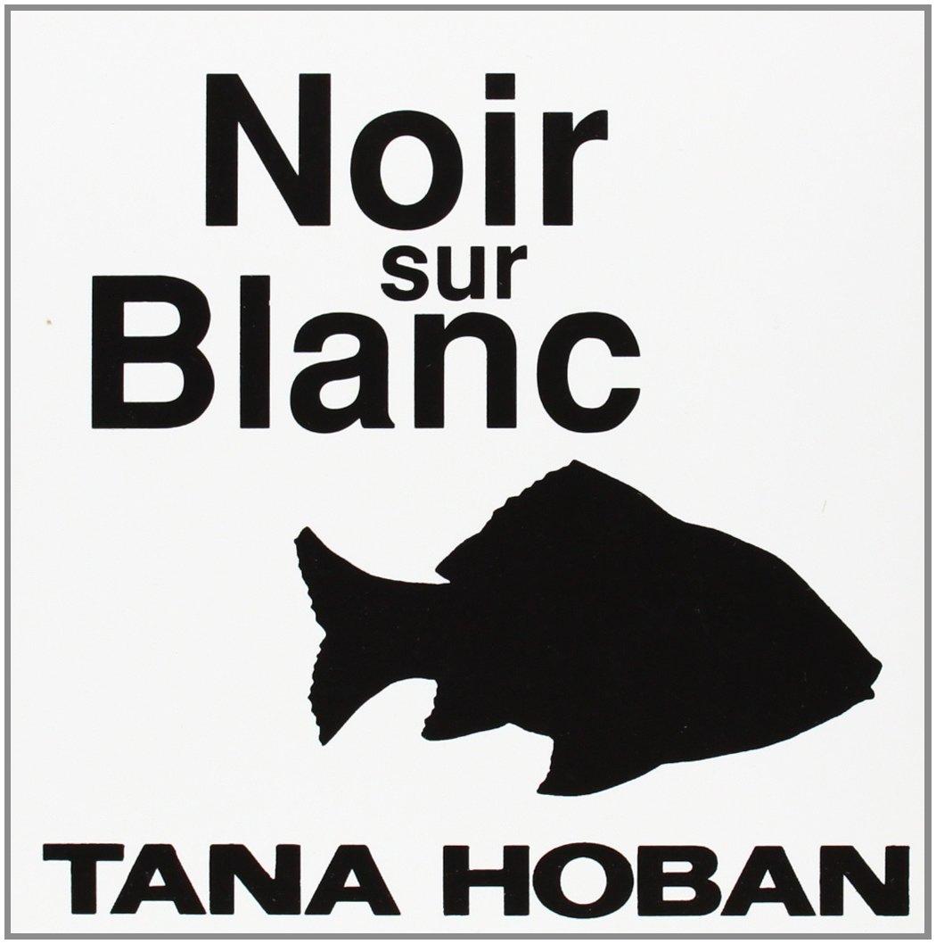 Amazon Fr Noir Sur Blanc Tana Hoban Livres