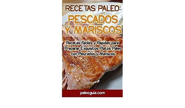Recetas Paleo: Pescados y Mariscos: Recetas Faciles y Rapidas para Preparar Exquisitos Platos Paleo con Pescados y Mariscos (Spanish Edition) - Kindle ...