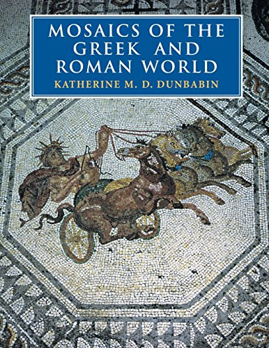 Mosaics of the Greek and Roman World by Katherine M D Dunbabin