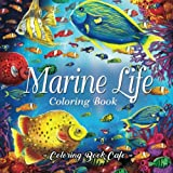 Marine Life Coloring Book: An Adult Coloring Book Featuring Tropical Fish, Beautiful Coral Reefs and Stunning Ocean Life and Landscapes