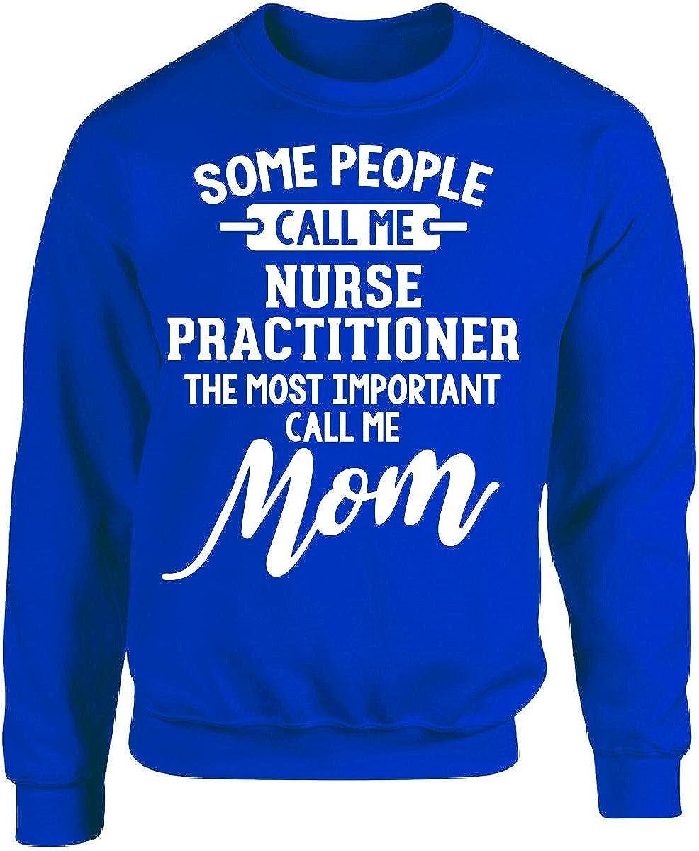 My Family Tee Nurse Practitioner Calls Me Mom Mothers Day Gift Adult Sweatshirt