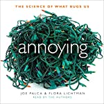 Annoying: The Science of What Bugs Us | Joe Palca,Flora Lichtman