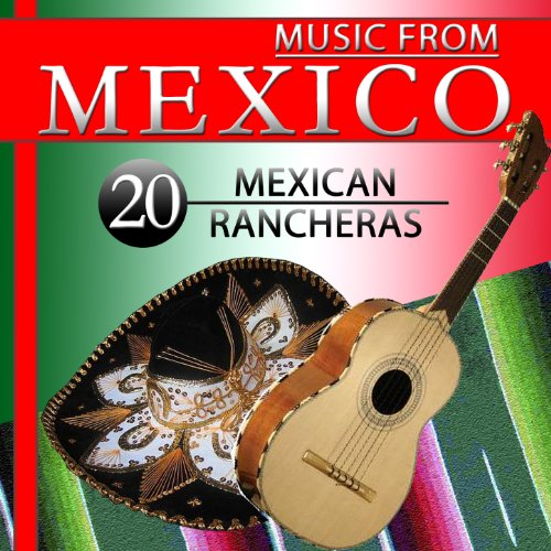 - Music from Mexico. 20 Mexican Rancheras