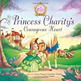 Princess Charity's Courageous Heart (The Princess Parables)