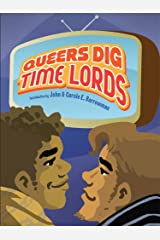 Queers Dig Time Lords: A Celebration of Doctor Who by the LGBTQ Fans Who Love It Kindle Edition