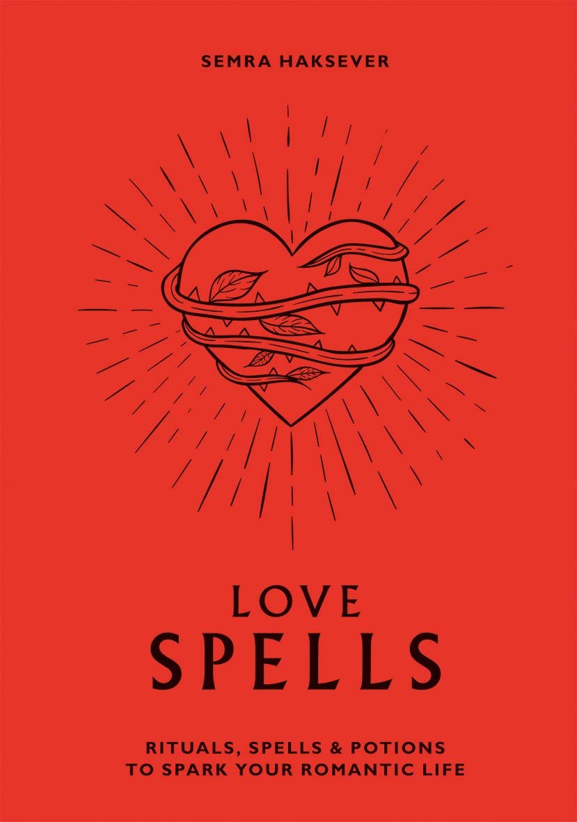 Love Spells: Rituals, Spells & Potions to Spark Your Romantic Life