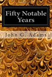 Fifty Notable Years, John G. Adams, 1497317789