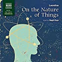 On the Nature of Things  Audiobook by Lucretius Narrated by Hugh Ross