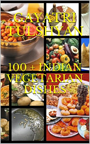 100 Indian Vegetarian Dishes Healthy And Easy To Cook Recipes