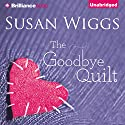 The Goodbye Quilt Audiobook by Susan Wiggs Narrated by Tanya Eby