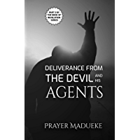 Deliverance from the Devil and his Agents: deliverance prayers (Deliverance by Fire) (English Edition)