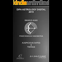 Poorvashada Nakshatra - Dhanus Rasi: 2019 Auspicious Dates and Timings by Dipa Astrology (Dipa Astrology Digital Book 902)