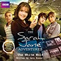 The Sarah Jane Adventures: The White Wolf Audiobook by Gary Russell Narrated by Elisabeth Sladen
