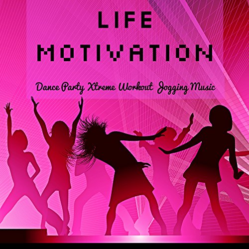 Life Motivation - Dance Party Xtreme Workout Jogging Music with Deep House Soulful Dubstep Electro Sounds (Xtreme Motivation)