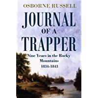 Journal of a Trapper Or Nine Years Residence among the Rocky Mountains Between the years of 1834 and 1843 (1921)