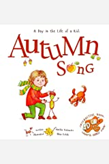 Autumn Song: A Day In The Life Of A Kid - A perfect children's story book collection. Nature and seasonal activities, fall crafts, and game. STEAM, singing, music and movement for boys and girls 3-8 Hardcover