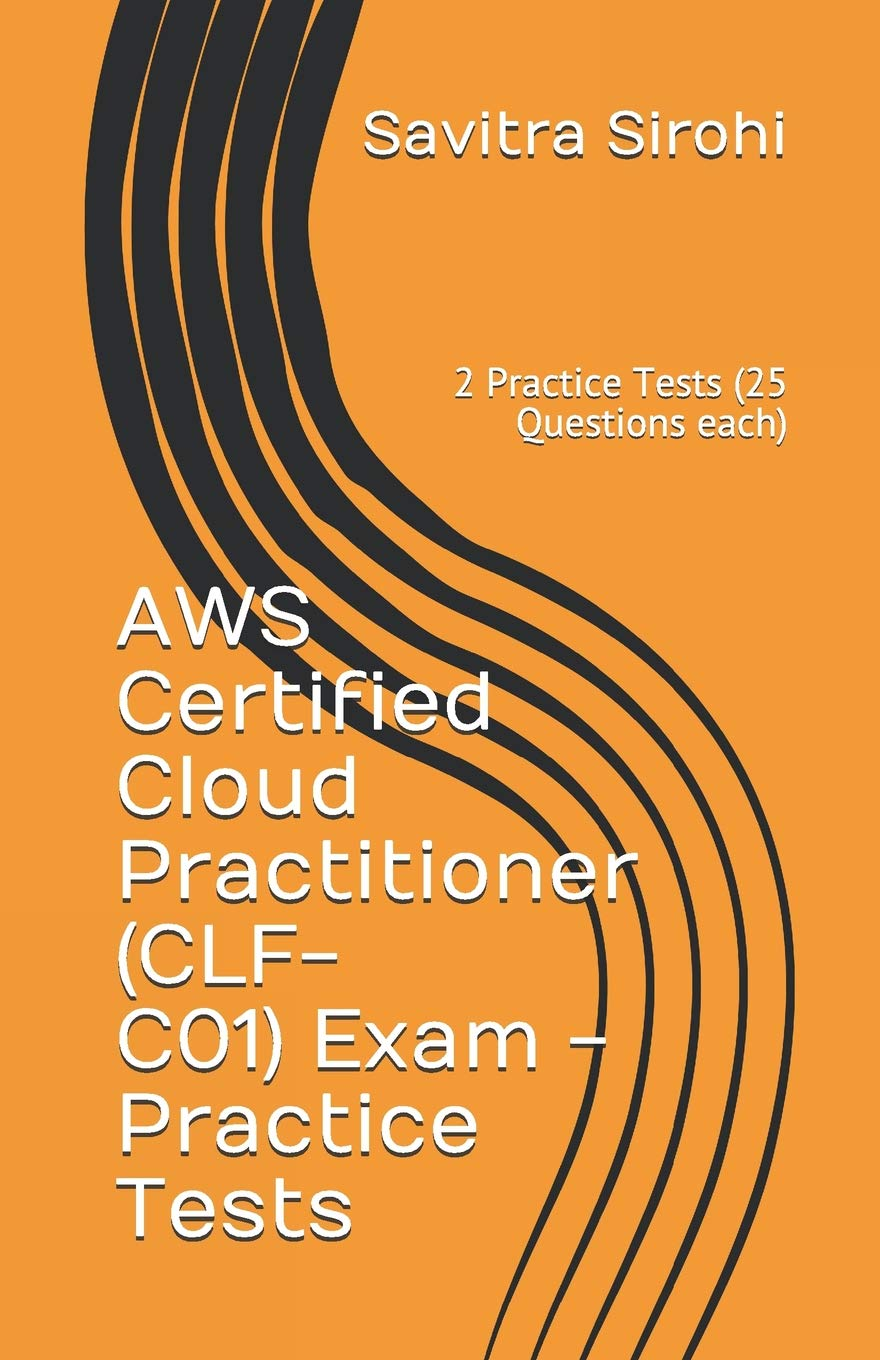 AWS Certified Cloud Practitioner (CLF-CO1) Exam - Practice Tests: 2 Practice Tests (25 Questions each) por Savitra Sirohi