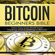 Bitcoin Beginners Bible - How You Can Profit from Trading and Investing in Bitcoin: Bitcoin, Cryptocurrency and Blockchain, Book 3 Audiobook by Stephen Satoshi Narrated by Douglas Thornton