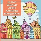 Le Livre Coloriage Adulte Anti-Stress Montgolfières: Un livre de coloration adulte pour la détente avec des ballons à air chaud décorés avec Zendoodle et Zentangle