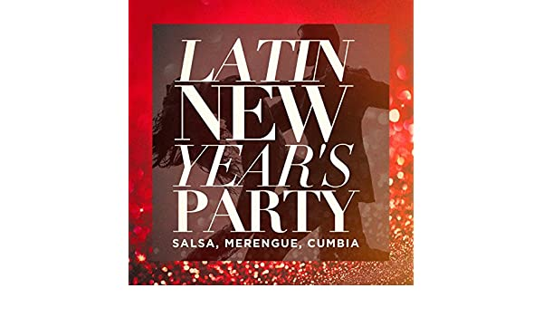 Latin New Years Party (Salsa, Merengue, Cumbia) by Cumbias ...