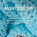 Montessori at Home Guide: A Short Introduction to Maria Montessori and a Practical Guide to Apply Her Inspiration at Home for Children Ages 0-2 Audiobook by A M Sterling Narrated by Serena Laney