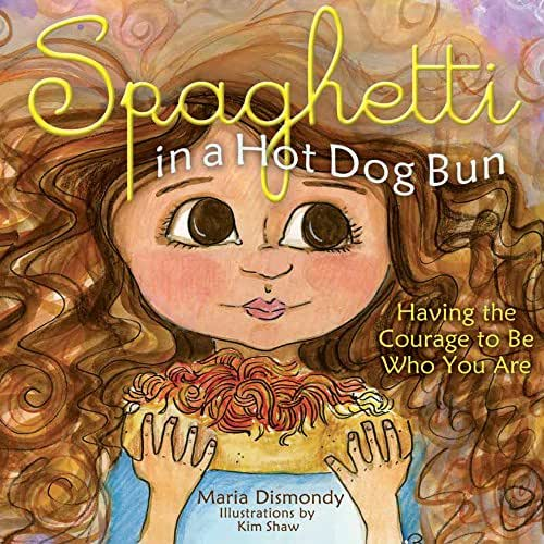 Spaghetti in a Hot Dog Bun: Having the Courage To Be Who You Are