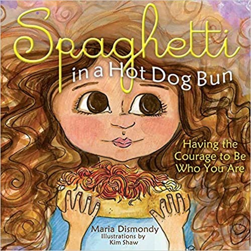 Spaghetti In A Hot Dog Bun: Having The Courage To Be Who You Are Download Pdf