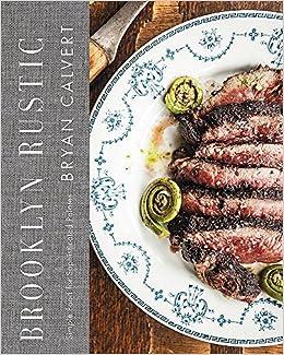 Brooklyn Rustic: Simple Food for Sophisticated Palates: Amazon.es: Bryan Calvert: Libros en idiomas extranjeros