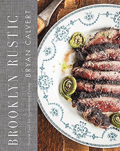 (Brooklyn Rustic: Simple Food for Sophisticated Palates)