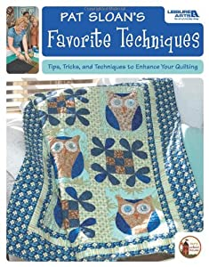 Pat Sloan's Favorite Techniques: Tips, Tricks, and Techniques to Enhance Your Quilting (Leisure Arts #4474)