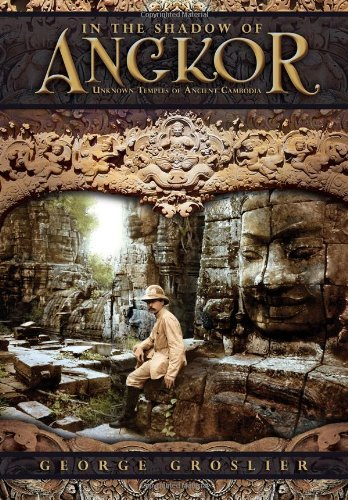 In the Shadow of Angkor - Unknown Temples of Ancient Cambodia PDF
