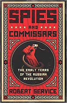 Spies and Commissars: The Early Years of the Russian Revolution by Robert Service (2012-05-08)