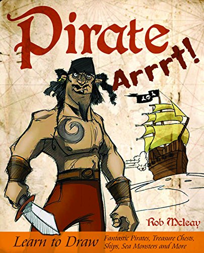 Pirate Arrrt!: Learn to Draw Fantastic Pirates, Treasure Chests, Ships, Sea Monsters and More