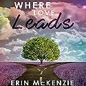 Where Love Leads Hörbuch von Erin McKenzie Gesprochen von: AJ Ferraro