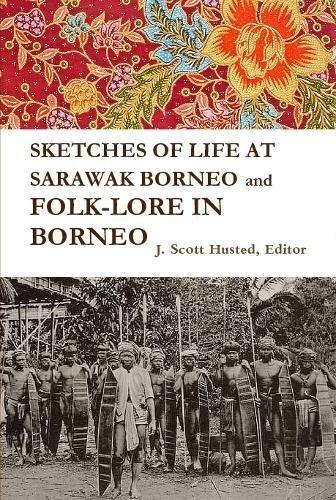 Read Online SKETCHES OF LIFE  AT SARAWAK BORNEO And FOLK-LORE IN BORNEO ebook