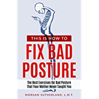 This Is How To Fix Bad Posture: The Best Exercises for Bad Posture That Your Mother Never Taught You