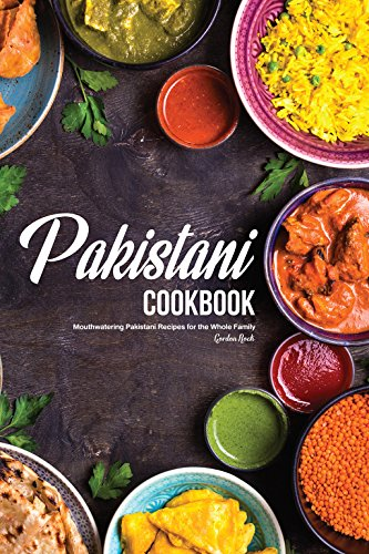 Pakistani Cookbook: Mouthwatering Pakistani Recipes for the Whole Family by Gordon Rock