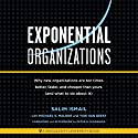 Exponential Organizations: New Organizations Are Ten Times Better, Faster, and Cheaper Than Yours (and What to Do About It) Audiobook by Salim Ismail, Peter H. Diamandis - foreword and afterword, Michael S. Malone, Yuri van Geest Narrated by Kevin Young