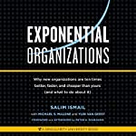 Exponential Organizations: New Organizations Are Ten Times Better, Faster, and Cheaper Than Yours (and What to Do About It) | Salim Ismail,Michael S. Malone,Yuri van Geest,Peter H. Diamandis - foreword and afterword
