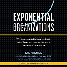 Exponential Organizations: New Organizations Are Ten Times Better, Faster, and Cheaper Than Yours (and What to Do About It) Audiobook by Salim Ismail, Peter H. Diamandis - foreword and afterword, Yuri van Geest, Michael S. Malone Narrated by Kevin Young