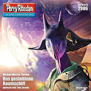 Das gestohlene Raumschiff (Perry Rhodan 2906) Hörbuch