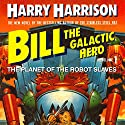 Bill, the Galactic Hero: The Planet of the Robot Slaves Audiobook by Harry Harrison Narrated by Christian Rummel