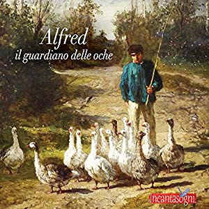 Alfred il guardiano delle oche [Alfred, the Guardian of Geese] Audiobook