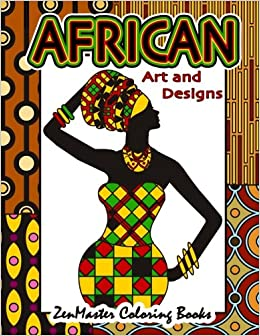 African Art And Designs Adult Coloring Book Full Of Artwork Inspired By Africa Around The World Books Volume 3