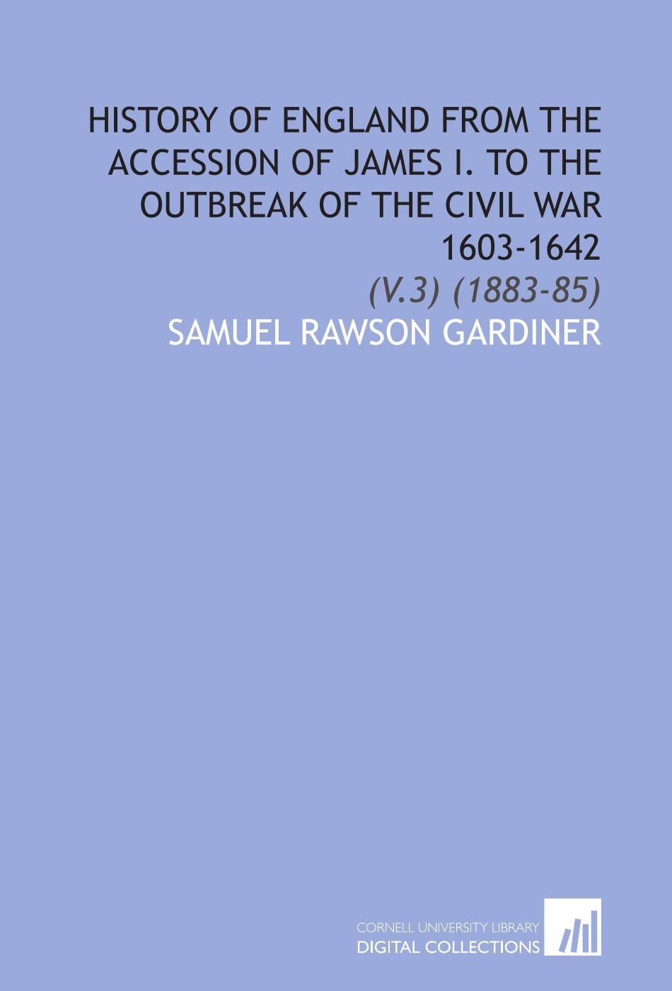 Download History of England From the Accession of James I. To the Outbreak of the Civil War 1603-1642: (V.3) (1883-85) PDF