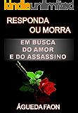 RESPONDA OU MORRA - EM BUSCA DO AMOR E DO ASSASSINO