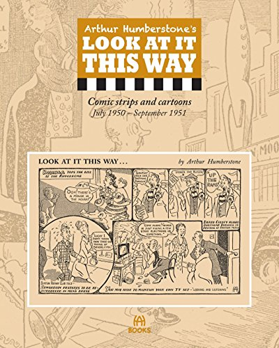 Arthur Humberstones Look At It This Way: Comic strips and cartoons July 1950 - September 1951 [Humberstone, Arthur] (Tapa Blanda)