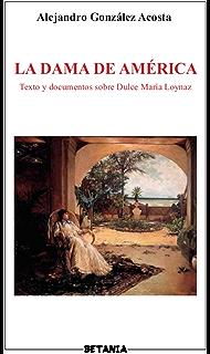 La Dama de América: Textos, documentos, artículos y correspondencia de y sobre Dulce