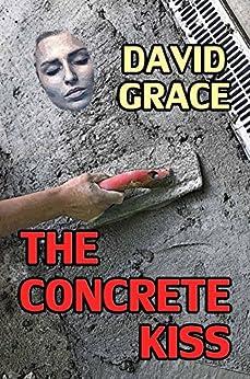 The Concrete Kiss by [Grace, David]