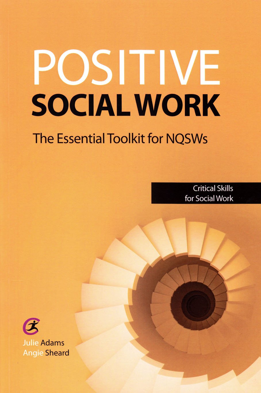 positive social work the essential toolkit for nqsws critical positive social work the essential toolkit for nqsws critical skills in social work critical skills for social work amazon co uk julie adams